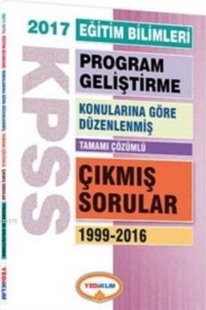 KPSS Eğitim Bilimleri Program Geliştirme Konularına Göre Düzenlenmiş; Tamamı Çözümlü Çıkmış Sorular 1999-2016