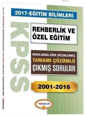 2017 KPSS Eğitim Bilimleri Rehberlik Ve Özel Eğitim; Tamamı Çözümlü Çıkmış Sorular 2001-2016