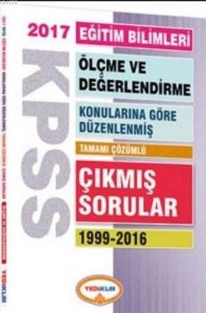 Kpss 2017 Eğitim Bilimleri Ölçme Ve Değerlendirme Konularına Göre Düzenlenmiş; Tamamı Çözümlü 1999-2016 Çıkmış Sorular