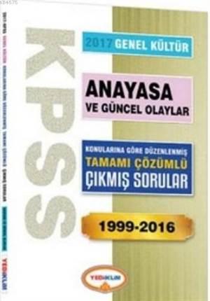 KPSS 2017 Genel Kültür Anayasa Ve Güncel Olaylar; Konularına Göre Düzenlenmiş Tamamı Çözümlü Çıkmış Sorular