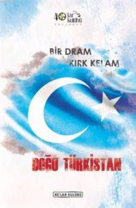 Bir Dram Kırk Kelam Doğu Türkistan