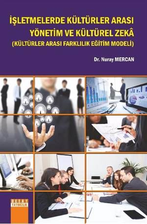 İşletmelerde Kültürler Arası Yönetim Ve Kültürel Zeka; (Kültürler Arası Farklılık Eğitim Modeli)