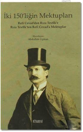 İki 150'Liğin Mektupları; Refi Cevad'dan Rıza Tevfik'e Rıza Tevfik'ten Refi Cevad'a Mektuplar