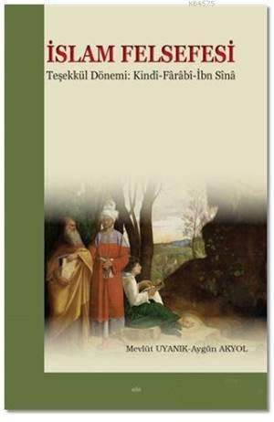 İslam Felsefesi Teşekkül Dönemi: Kindi-Farabî-İbn Sîna