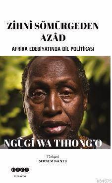Zihni Sömürgeden Azad; Afrika Edebiyatında Dil Politikası