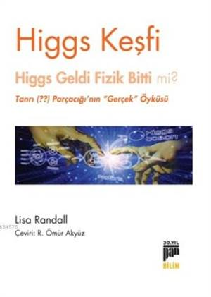 Higgs Keşfi; Higgs Geldi Fizik Bitti Mi ?