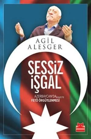 Sessiz İşgal; Azerbeycan Da Fetö Örgütlenmesi