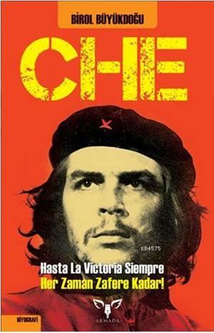 CHE; Hasta La Victoria Siempre Yani! - Her Zaman Zafere Kadar!