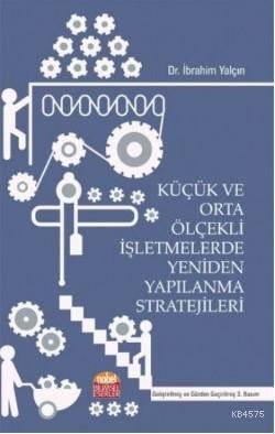 Küçük Ve Orta Ölçekli İşletmelerde Yeniden Yapılanma Stratejileri