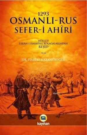 1293 Osmanlı-Rus Sefer-İ Ahiri; Müellif Erkan-I Harbiye Kolağalarından Reşid