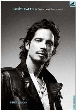 Geriye Kalan : Bir Chris Cornell Retrospektifi