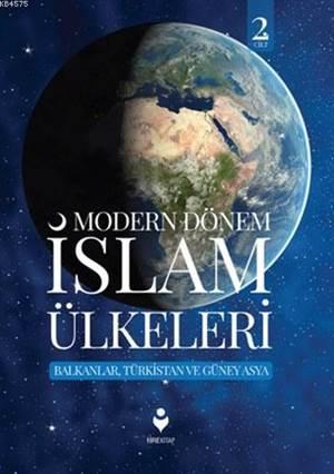 Modern Dönem İslam Ülkeleri (2.Cilt); Balkanlar,Türkstan Ve Güney Asya