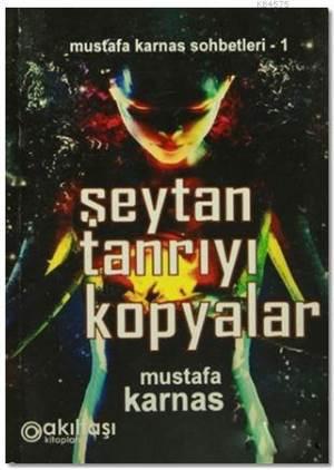 Şeytan Tanrıyı Kopyalar; Mustafa Karnas Sohbetleri-1