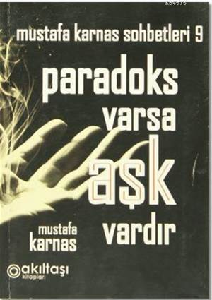 Paradoks Varsa Aşk Vardır; Mustafa Karnas Sohbetleri-9