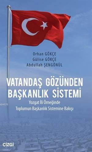 Vatandaş Gözünden Başkanlık Sistemi; Yozgat İli Örneğinde Toplumun Başkanlık Sistemine Bakışı