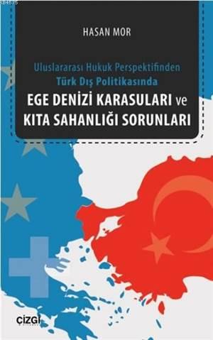 Ege Denizi Karasuları Ve Kıta Sahanlığı Sorunları; Uluslararası Hukuk Perspektifinden Türk Dış Politikasında
