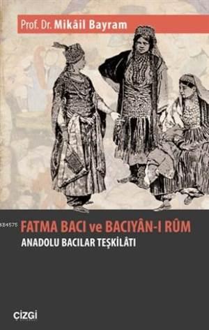 Fatma Bacı Ve Bacıyan-I Rum; Anadolu Bacılar Teşkilatı
