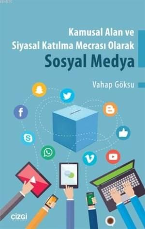 Kamusal Alan Ve Siyasal Katılma Mecrası Olarak Sosyal Medya