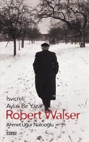 İsviçreli Aylak Bir Yazar Robert Walser