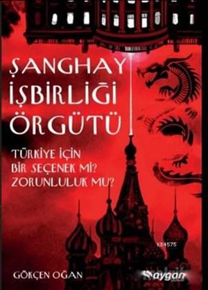 Şanghay İşbirliği Örgütü; Türkiye İçin Bir Seçenek Mi? Zorunluluk Mu?