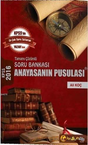 KPSS Anayasanın Pusulası Soru Bankası 2016; Tamamı Çözümlü