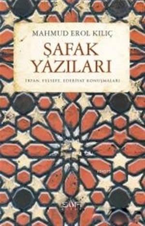 Şafak Yazıları; İrfan, Felsefe, Edebiyat Konuşmaları