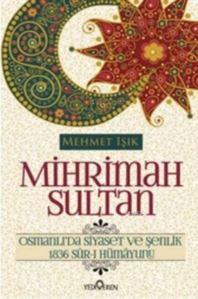 Mihrimah Sultan; Osmanlı'da Siyaset Ve Şenlik