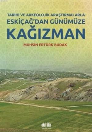 Eskiçağ'dan Günümüze Kağızman; Tarihi Ve Arkeolojik Araştırmalarla