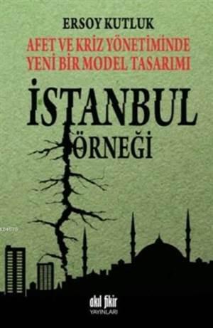 Afet Ve Kriz Yönetiminde Yeni Bir Model Tasarımı İstanbul Örneği