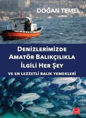 Denizlerimizde Amatör Balıkçılıkla İlgili Herşey ve En Lezzetli Balık Yemekleri