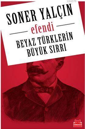 Efendi Beyaz Türklerin Büyük Sırrı
