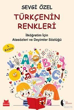 Türkçenin Renkleri - İlköğretim İçin Atasözleri ve Deyimler Sözlüğü