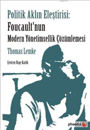 Politik Aklın Eleştirisi; Foucault'nun Modern Yönetimsellik Çözümlemesi