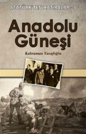 Anadolu Güneşi; Atatürk'ten Hatıralar 3
