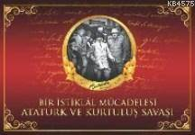 Atatürk Ve Kurtuluş Savaşı; Bir İstiklal Mücadelesi