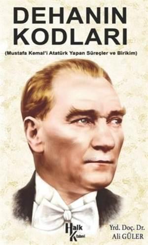 Dehanın Kodları; Mustafa Kemal'i Atatürk Yapan Süreçler Ve Birikim