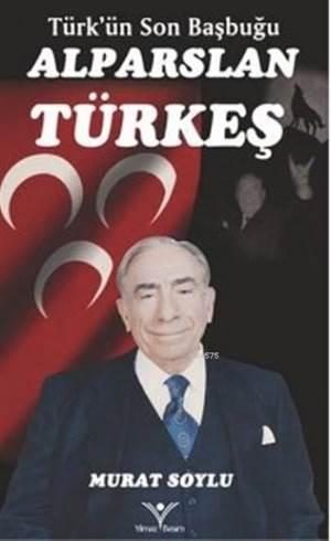 Alparslan Türkeş; Türk'ün Son Başbuğu