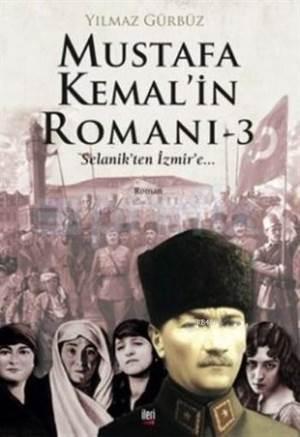 Mustafa Kemal'in Romanı 3; Selanik'ten İzmir'e