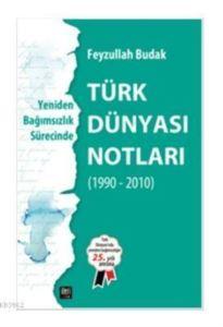 Türk Dünyası Notları - Yeniden Bağımsızlık Sürecinde; 1990 - 2010