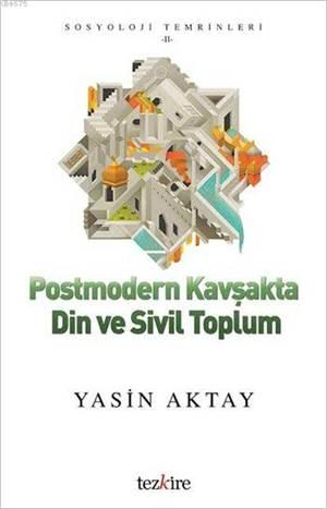 Postmodern Kavşakta Din ve Sivil Toplum; Sosyoloji Temrinleri - II