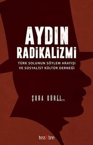 Aydın Radikalizmi; Türk Solunun Söylem Arayışı Ve Sosyalist Kültür Derneği