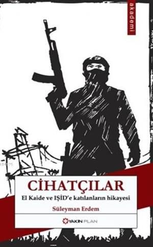 Cihatçılar; El Kaide Ve Işid'e Katılanların Hikayesi