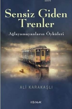 Sessiz Giden Trenler; Ağlayamayanların Öyküleri