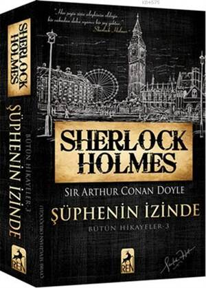 Sherlock Holmes - Şüphenin İzinde; Bütün Hikayeler 3