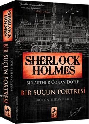 Sherlock Holmes - Bir Suçun Portresi; Bütün Hikayeler 4