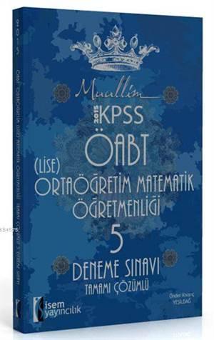 Muallim ÖABT Ortaöğretim (Lise) Matematik Öğretmenliği 5 Deneme 2015; Tamamı Çözümlü