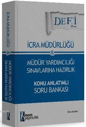 Defi İcra Müdürlüğü Ve Müdür Yardımcılığı; Konu Anlatımlı Soru Bankası İsem Yayınları 2015