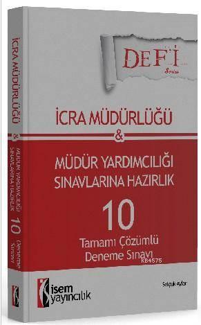 Defi İcra Müdürlüğü Ve Müdür Yardımcılığı; Tamamı Çözümlü 10 Deneme Sınavı İsem Yayınları 2015