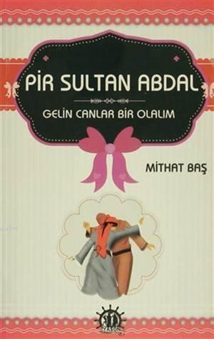 Pir Sultan Abdal; Gelin Canlar Bir Olalım