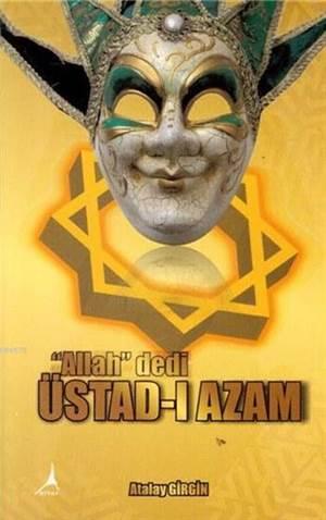 """Allah"" Dedi Üstad-ı Azam"